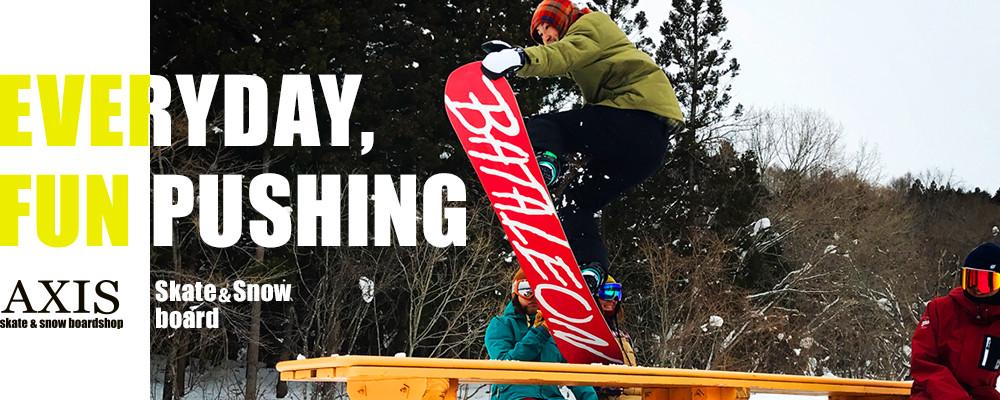 EVERYDAY,FUN PUSHING Skate&Snow board AXIS