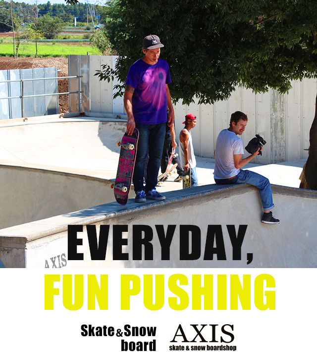 EVERYDAY,FUN PUSHING Skate&Snow board AXIS